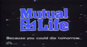 mutual life because you could die tomorrow